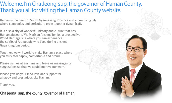 Welcome. I'm Cha Jeong-sup, the governor of Haman County. 